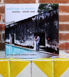 Mexico Wedding Photography, Haciendas and Historic Homes… Guess Who Wrote the Book?